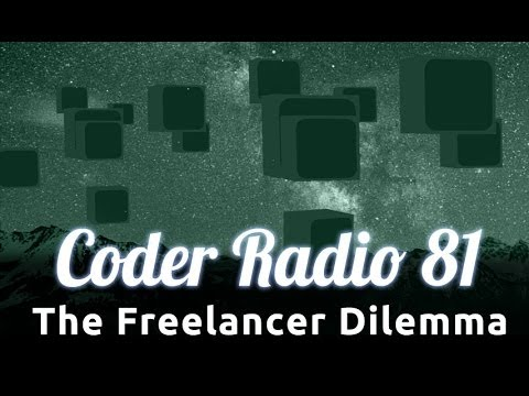 The Freelancer Dilemma | Coder Radio 81