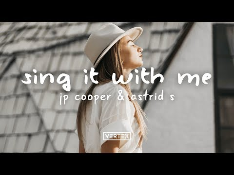 JP Cooper & Astrid S - Sing It With Me (Lyrics) Mp3