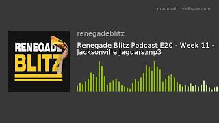 Renegade Blitz Podcast E20 - Week 11 - Jacksonville Jaguars