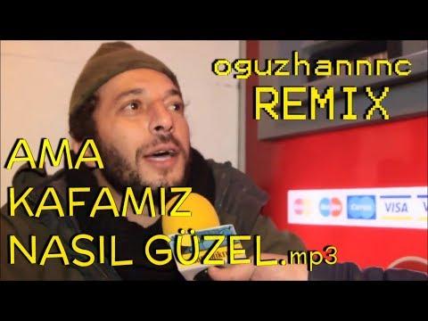 Ama Kafamız Nasıl Güzel-Remix (oguzhannnc-remix)