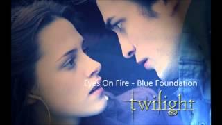 [ Twiligt Soundtrack ] Blue Foundation -  Eyes On Fire  Lyrics