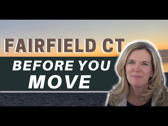 Moving to Fairfield CT - What you Should Know BEFORE your move | Living in Fairfield CT |