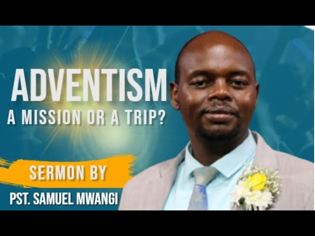 Sabbath Morning Worship || Adventism; A Mission or a Trip? || 16 October 2021