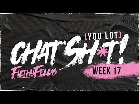 [You Lot] Chat Sh*t! - Week 17 #FilthyFellas (Twitter Special)
