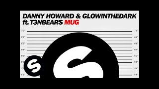 Danny Howard & GLOWINTHEDARK ft. T3nbears - Mug (Original Mix)
