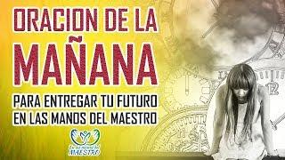 ORACION DE LA MAÑANA PARA ENTREGAR TU FUTURO EN LAS MANOS DE DIOS  - ORACIONES PARA PEDIRLE A DIOS