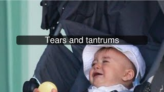 Tears and tantrums