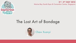 The Lost Art of Bondage - GopherConSG 2018