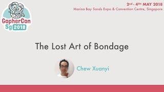 The Lost Art of Bondage - GopherConSG 2018
