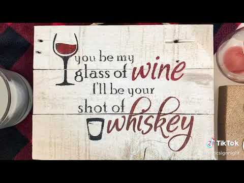 You Be My Glass of Wine, I'll Be Your Shot of Whiskey - Rustic Sign Night Demo