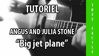 Tutoriel Guitare - Big Jet Plane ( Angus and Julia Stone )