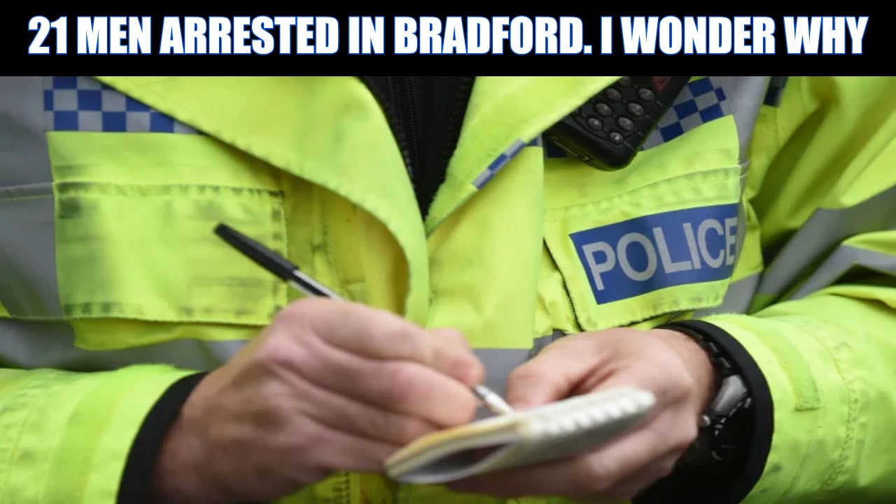 21 Men Arrested In Bradford!! Have A Wild Guess Why