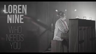 Loren Nine  - Who Needs You
