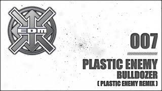 Plastic Enemy - Bulldozer (Plastic Enemy Remix)