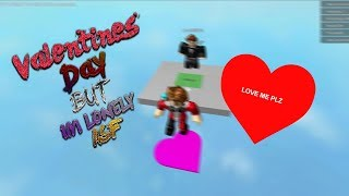 VALENTINES DAY BUT IM LONELY ASF | PLZ LOVE MEH | Roblox