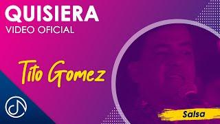 Quisiera 🙌🏻- Tito Gomez [Video Oficial]