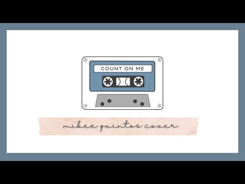 Count On Me cover -Mikee Quintos