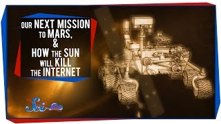 Our Next Mission to Mars, and How the Sun Will Kill the Internet