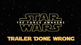 Star Wars: The Force Awakens Trailer (DONE WRONG!)