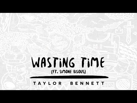 Taylor Bennett - Wasting Time (ft. Simone Bisous)