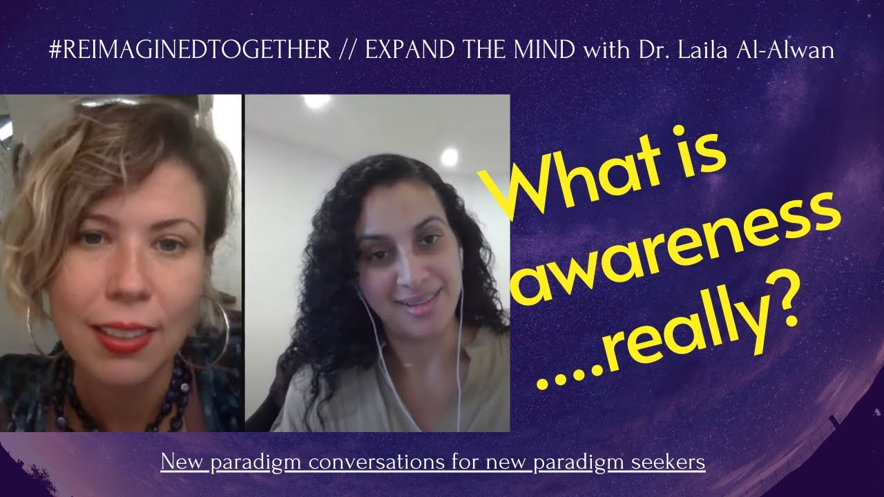 Am I aware? What does awareness mean... really? Expand the mind with Dr. Laila Al-Alwan