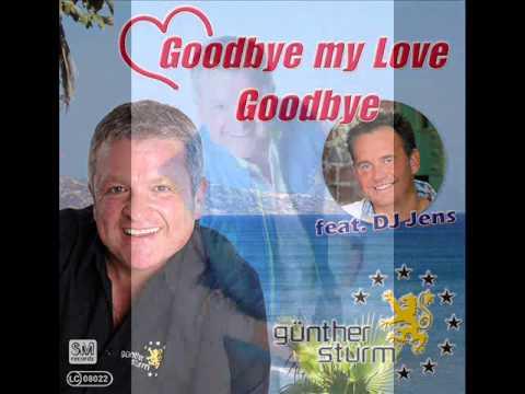 Goodbye my Love Goodbye Günther Sturm feat. DJ. Jens