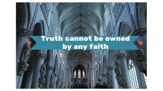 truth cannot be owned by any faith