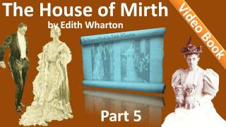Part 5 - The House of Mirth Audiobook by Edith Wharton (Book 2 - Chs 06-10)(, 2011-10-10T17:28:18.000Z)