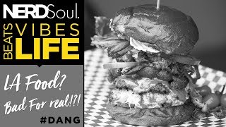 The LA Food Game Need Help! Hip Hop on Foodies & Grub in Los Angeles | NERDSoul: #beatsVibesLife