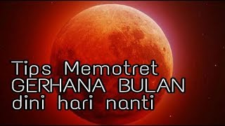 Tips memotret gerhana bulan dini hari nanti
