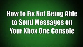 How to Fix Not Being Able to Send Messages Xbox One Tutorial