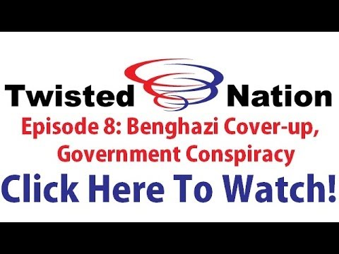 Twiseted Nation: Benghazi Cover-up, Government Conspiracy