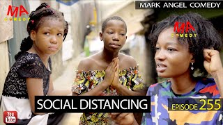 SOCIAL DISTANCING (Mark Angel Comedy Episode 255)