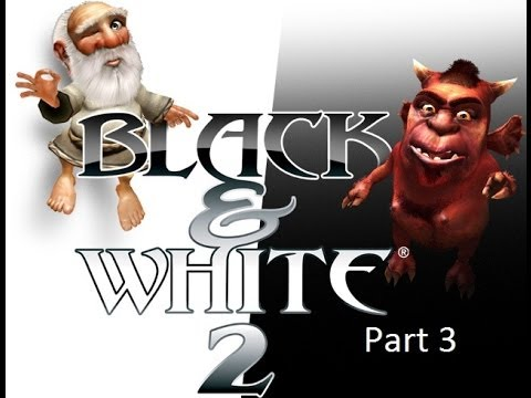 Let's Play Black & White 2 Part 3 - That Was Too Easy