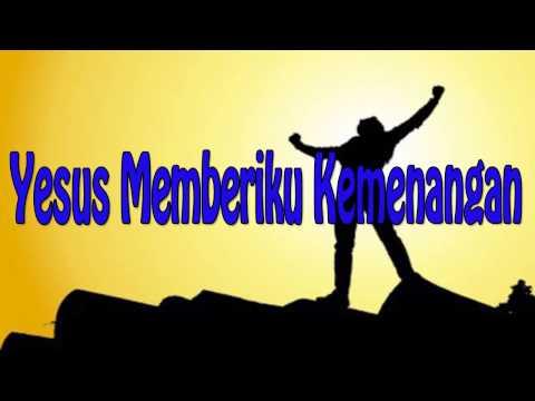 Lagu Rohani Kristen - Yesus Memberiku Kemenangan