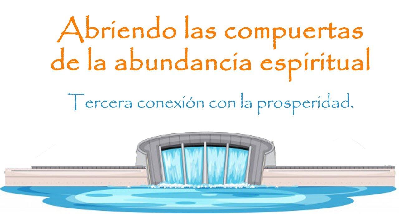 Abriendo las compuertas de la abundancia espiritual. Tercera conexión con la prosperidad.