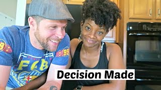 WE MADE OUR DECISION!