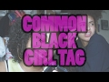 COMMON BLACK GIRL TAG | FT. MADDIE