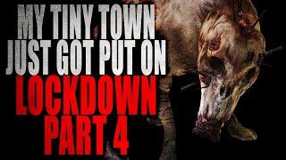 """My Tiny Town just got put on Lock Down"" (Part 4) | CreepyPasta Storytime"