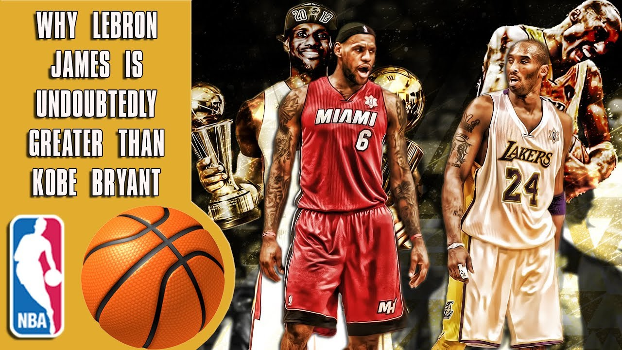 why-lebron-james-is-undoubtedly-greater-than-kobe-bryant