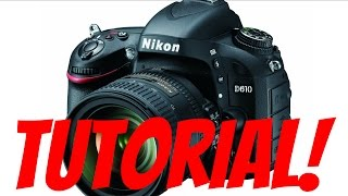 Nikon D610 Overview Training Tutorial