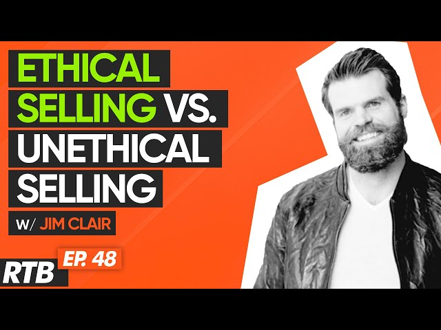 [RTB:E48] Ethical Selling VS. Unethical Selling w/ Jim Clair - Marketing With Integrity and Honesty