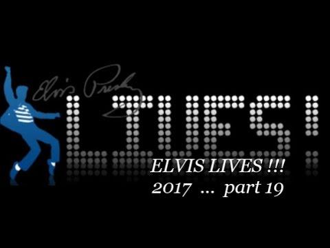 ELVIS LIVES !!! 2017 pt 19