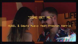 Смотреть клип Hugel & Dawty Music Ft. Preston Harris - Come Get Me