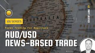 Forex 101: News Based Trade, AUD/USD