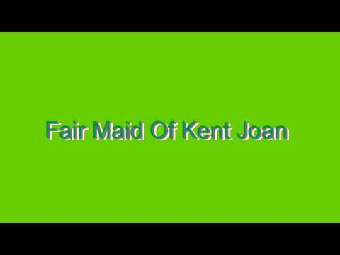 How to Pronounce Fair Maid Of Kent Joan