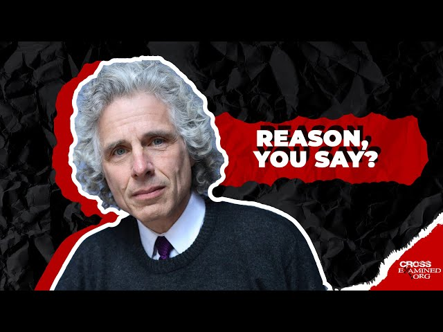 How  atheists like Steven Pinker make reason impossible?
