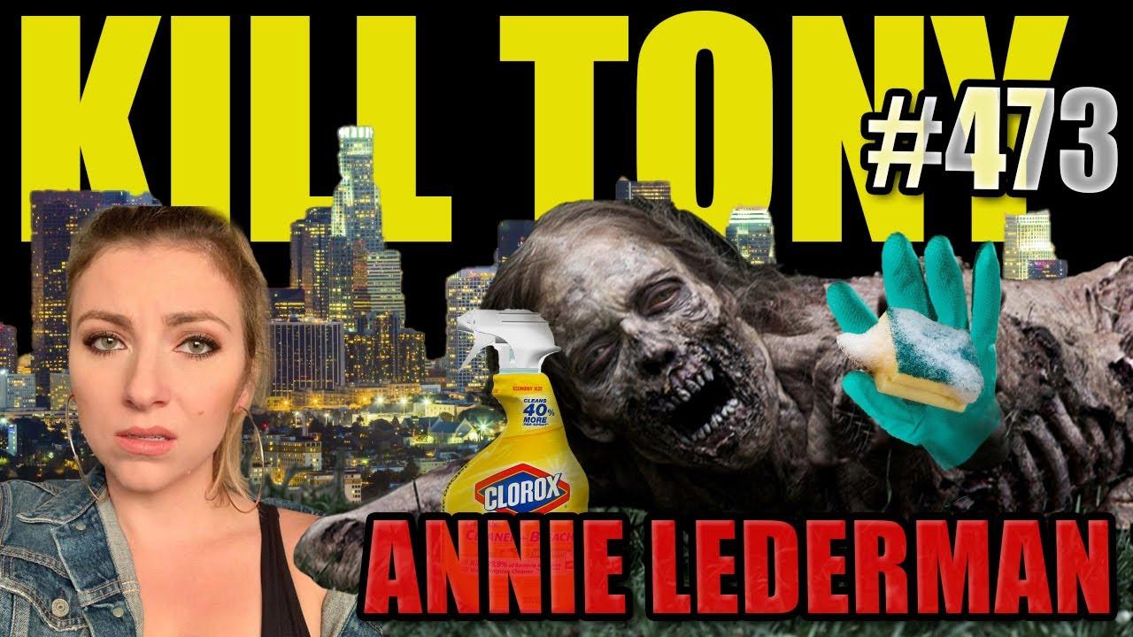 KILL TONY #473 - ANNIE LEDERMAN