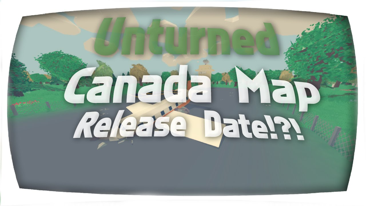 Unturned Canada Map Release Date Youtube