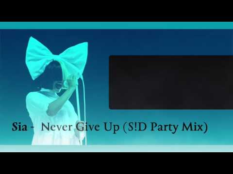 Sia -  Never Give Up (S!D Party Mix)